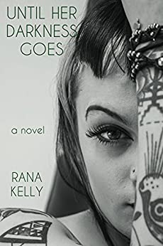 Until Her Darkness Goes by [Kelly, Rana]