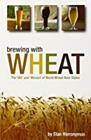 Brewing With Wheat: The 'wit' and 'weizen' of World Wheat Beer Styles (Brewing Technology)