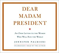 Dear Madam President: An Open Letter to the Women Who Will Run the World; Library Edition