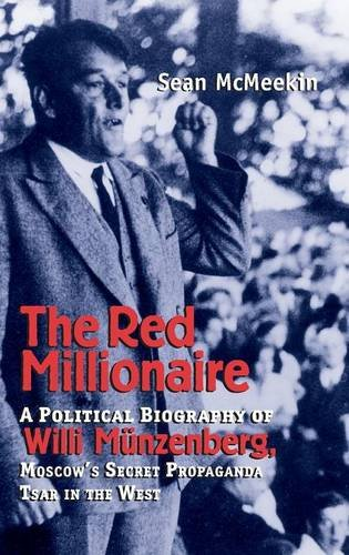 Download The Red Millionaire: A Political Biography of Willy Muenzenberg, Moscow's Secret Propaganda Tsar in the West 0300098472