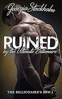 Ruined by the Ultimate Billionaire (The Billionaire's BBW Book 1) by [Stockholm, Georgia]