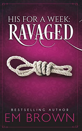 Download His For A Week: Ravaged: A Billionaire Auction Romance 1942822510