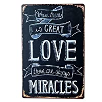 Home Decorative Vintage Retro Love Quote Decoration Metal Sign, Where There is Great Love There are Always Miracles TIN SIGN 7.8X11.8 INCH