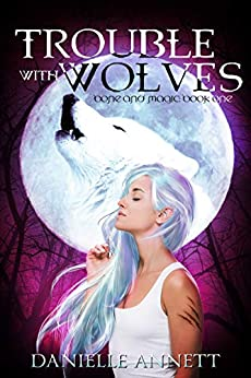 Trouble with Wolves: An urban fantasy paranormal romance novel (Magic and Bone Book 1) by [Annett, Danielle]