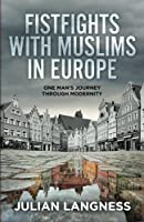 Fistfights with Muslims in Europe: One Man's Journey Through Modernity