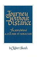 Journey Without Distance : The Story Behind a Course in Miracles by Robert Skutch(2001-01-01)