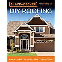 Black & Decker DIY Roofing:Shingles • Shakes • Tile • Rubber • Metal • PLUS Roof Repair