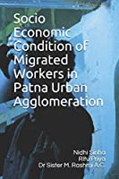 Socio Economic Condition of Migrated Workers in Patna Urban Agglomeration