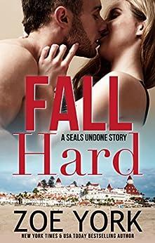 Fall Hard: Navy SEAL contemporary romance (SEALs Undone series Book 2) by [York, Zoe]