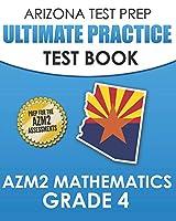 ARIZONA TEST PREP Ultimate Practice Test Book AzM2 Mathematics Grade 4: Includes 8 Complete AzM2 Mathematics Assessments