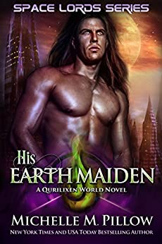 His Earth Maiden: A Qurilixen World Novel (Space Lords Book 4) by [Pillow, Michelle M.]