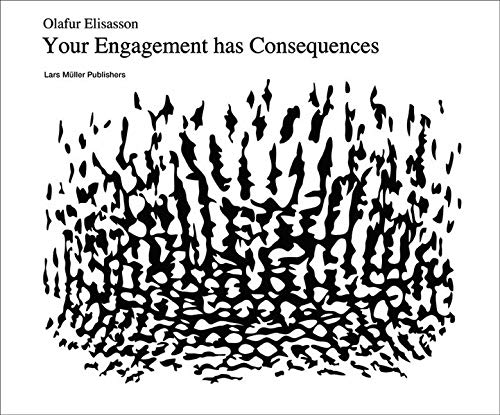 Download Olafur Eliasson: Your Engagement Has Consequences: On the Relativity Of Your Reality 3037780754