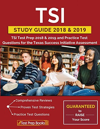 Download TSI Study Guide 2018 & 2019: TSI Test Prep 2018 & 2019 and Practice Test Questions for the Texas Success Initiative Assessment 162845511X
