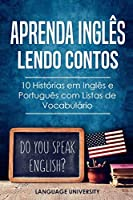 Aprenda Inglês Lendo Contos: 10 Histórias em Inglês e Português com Listas de Vocabulário (Portugal)