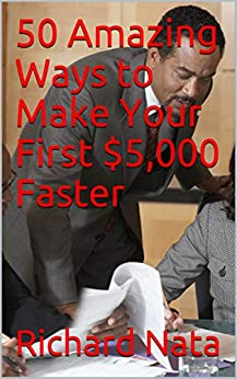 50 Amazing Ways to Make Your First $5,000 Faster (Make More Money Series Book 3) by [Nata, Richard]