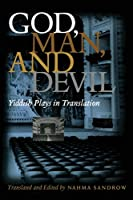 God, Man, and Devil: Yiddish Plays in Translation (Judaic Traditions in Literature, Music, and Art)