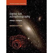 Digital SLR Astrophotography (Practical Amateur Astronomy)