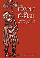 The People of the Parish: Community Life in a Late Medieval English Diocese (The Middle Ages Series)