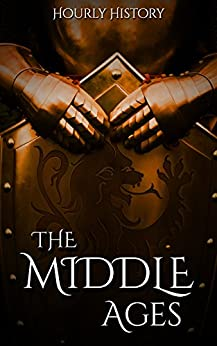 The Middle Ages: A History From Beginning to End by [History, Hourly]
