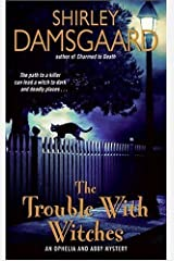 The Trouble with Witches (Ophelia & Abby Mysteries, No. 3): An Ophelia and Abby Mystery (Abby and Ophelia Series Book 2) Kindle Edition