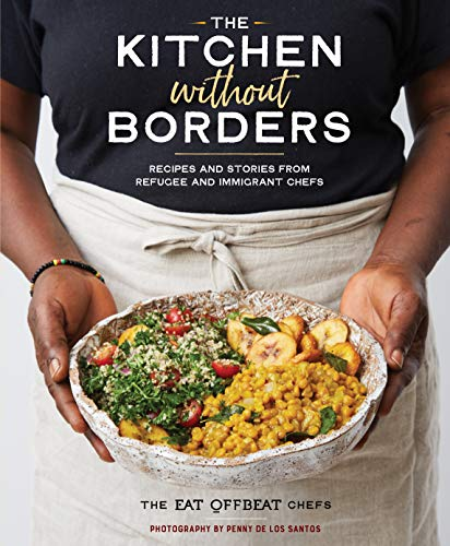 Kitchen without Borders: Recipes and Stories from Refugee and Immigrant Chefs (English Edition)