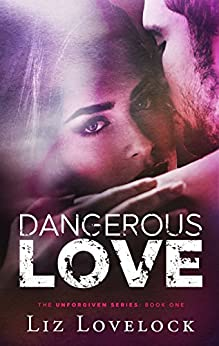 Dangerous Love (Unforgiven Series Book 1) by [Lovelock, Liz]