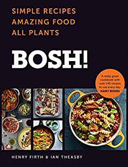 BOSH!: Simple recipes. Unbelievable results. All plants. The highest-selling vegan cookery book ever by [Firth, Henry, Theasby, Ian]