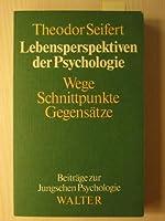 Lebensperspektiven der Psychologie. Wege, Schnittpunkte, Gegensaetze