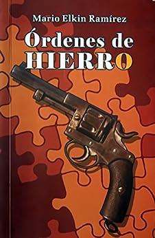Órdenes de HIERRO (Spanish Edition) by [Elkin Ramírez, Mario]