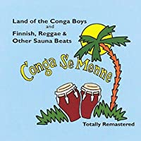 Conga Se Menne: Land Of The Conga Boys And Finnish, Reggae And OtherSauna Beats
