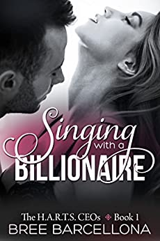 Singing with a Billionaire (The H.A.R.T.S CEOs Book 1) by [Barcellona, Bree]