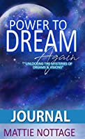 THE POWER TO DREAM AGAIN JOURNAL: Unlocking The Mysteries of Dreams & Visions