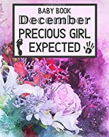 Baby Book December Precious Girl Expected: Unique Pregnancy - First Birthday Party Baby Shower Gift Album for Girl and Expecting Parents. Baby Gift Newborn / Baby Gift Handprint / Baby Gift 1 year Girl