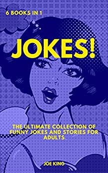 Jokes: 6 books in 1: The Ultimate Collection of Funny Jokes and Stories for Adults by [King, Joe]