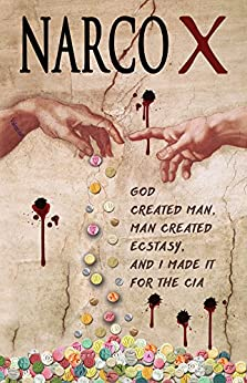 NARCO X: God created man, man created ecstasy, and I made it for the Sinaloa Cartel and the CIA (Pills of God) by [Spaliviero, Steven]