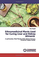 Ethnomedicinal Plants Used for Curing Liver and Kidney Ailments: In particularly, Tehsil Paonta Sahib, District Sirmour, Himachal Pradesh (India)
