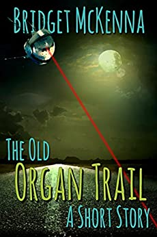 The Old Organ Trail - A Short Story by [McKenna, Bridget]