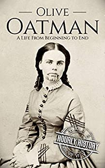Olive Oatman: A Life From Beginning to End by [History, Hourly]