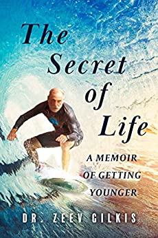The Secret of Life: A Memoir Of Getting Younger by [Gilkis, Dr. Zeev]
