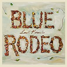 Small Miracles by Blue Rodeo (2007-10-30)