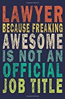 Lawyer BECAUSE FREAKING AWESOME WORKER IS NOT AN OFFICIAL JOB TITLE: Funny Vintage Lawyer Coworker Gifts Journal
