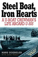 Steel Boats, Iron Hearts: A U-Boat Crewman's Life Aboard U-505