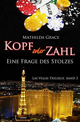 Kopf oder Zahl: Eine Frage des Stolzes (Las Vegas Trilogie 3) (German Edition)