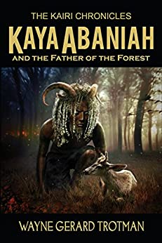 Kaya Abaniah and the Father of the Forest by [Trotman, Wayne Gerard]