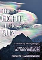 The Light of the Sun: Teachings on Longchenpa's Precious Mala of the Four Dharmas by Choegyal Namkhai Norbu Longchen Rabjam(2014-07-07)