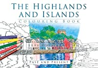 The Highlands and Islands Colouring Book: Past & Present (Past & Present Colouring Books)