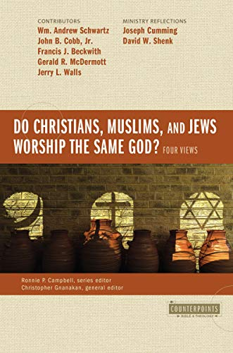 Do Christians, Muslims, and Jews Worship the Same God?: Four Views (Counterpoints: Bible and Theology) (English Edition)