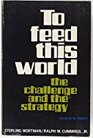 To Feed This World: The Challenge and the Strategy