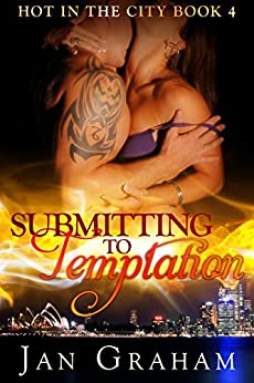 Submitting to Temptation (Hot in the City Book 4) by [Graham, Jan]