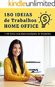 180 Ideias de Trabalhos Home Office: Ideias de negócios para você que quer trabalhar em casa (ou a partir dela). (Portuguese Edition)